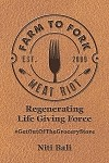 Farm To Fork Meat Riot | Regenerating Life Giving Force #GetOutOfTheGroceryStore by Niti Bali | Foreword by Joel Salatin